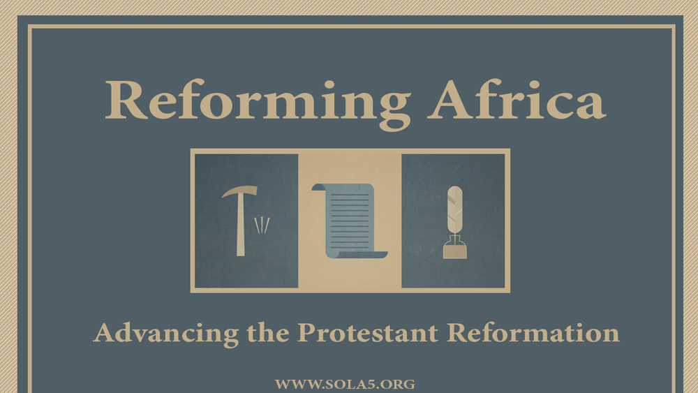 Reforming Africa: Advancing the Protestant Reformation